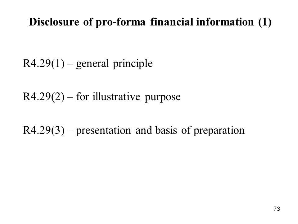 73 Disclosure of pro-forma financial information (1) R4.29(1) – general principle R4.29(2) – for illustrative purpose R4.29(3) – presentation and basi
