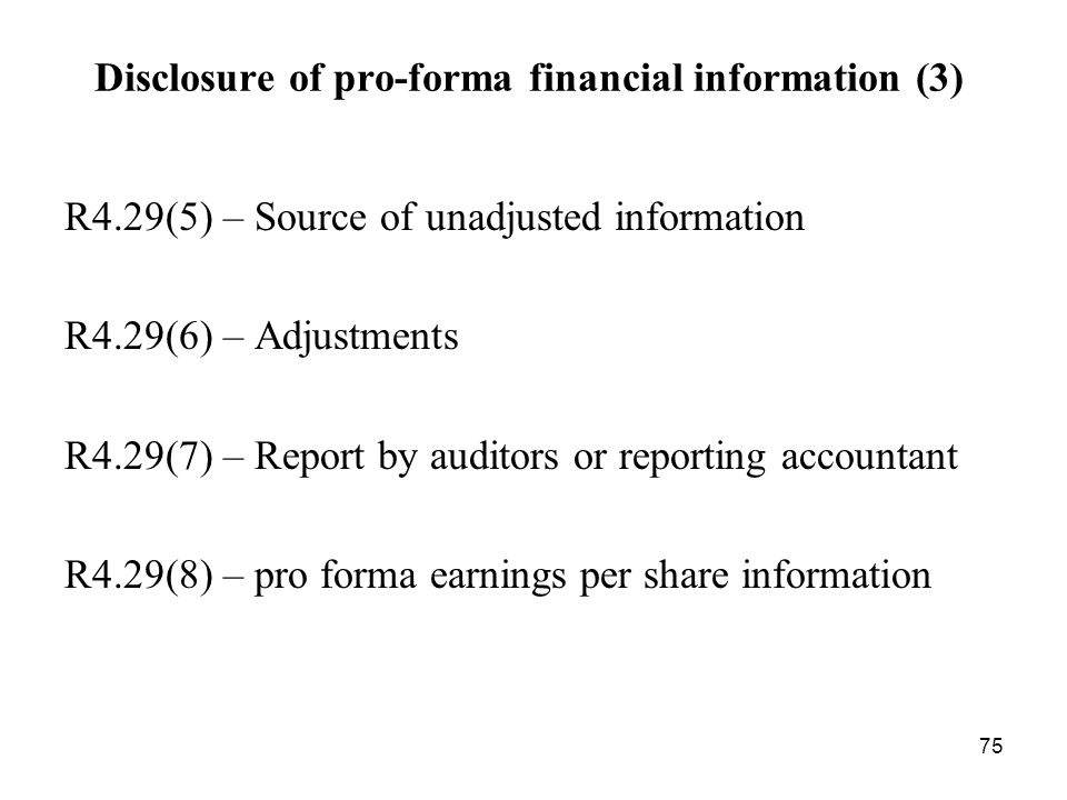 75 Disclosure of pro-forma financial information (3) R4.29(5) – Source of unadjusted information R4.29(6) – Adjustments R4.29(7) – Report by auditors