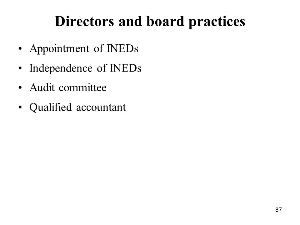 87 Directors and board practices Appointment of INEDs Independence of INEDs Audit committee Qualified accountant