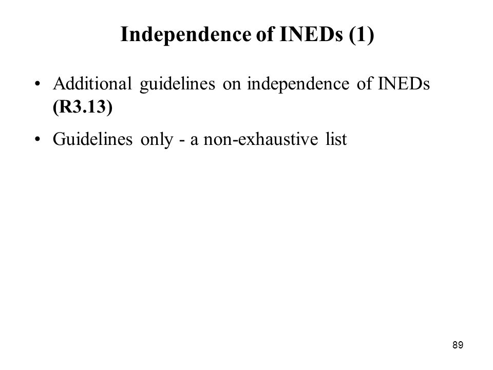 89 Independence of INEDs (1) Additional guidelines on independence of INEDs (R3.13) Guidelines only - a non-exhaustive list