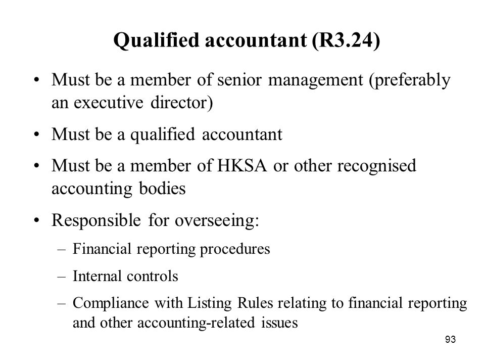 93 Qualified accountant (R3.24) Must be a member of senior management (preferably an executive director) Must be a qualified accountant Must be a memb