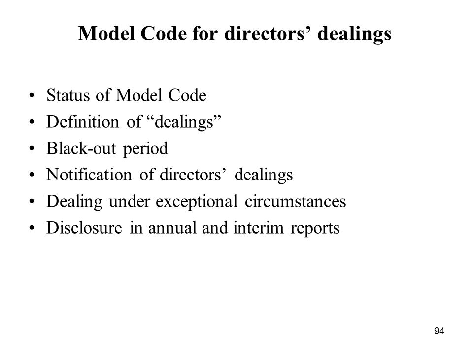 94 Model Code for directors dealings Status of Model Code Definition of dealings Black-out period Notification of directors dealings Dealing under exc