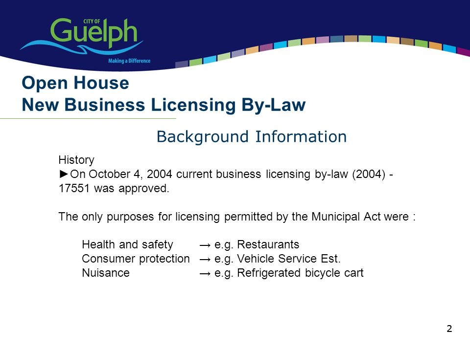 2 Background Information Open House New Business Licensing By-Law 2 History On October 4, 2004 current business licensing by-law (2004) - 17551 was ap