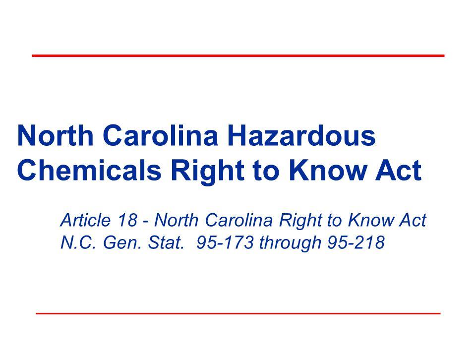 North Carolina Hazardous Chemicals Right to Know Act Article 18 - North Carolina Right to Know Act N.C. Gen. Stat. 95-173 through 95-218
