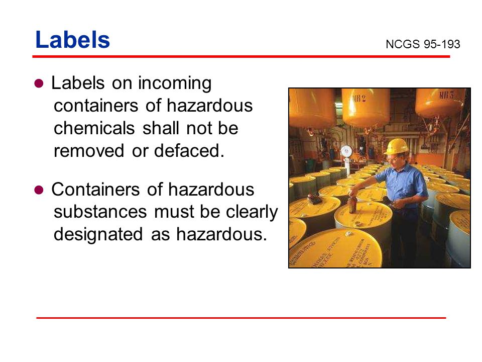 Labels Labels on incoming containers of hazardous chemicals shall not be removed or defaced. Containers of hazardous substances must be clearly design