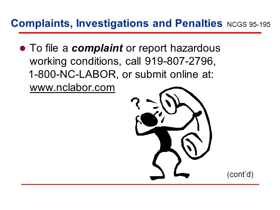 Complaints, Investigations and Penalties To file a complaint or report hazardous working conditions, call 919-807-2796, 1-800-NC-LABOR, or submit onli