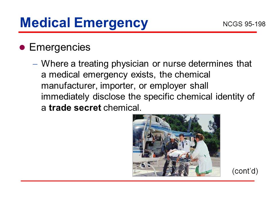 Medical Emergency Emergencies Where a treating physician or nurse determines that a medical emergency exists, the chemical manufacturer, importer, or
