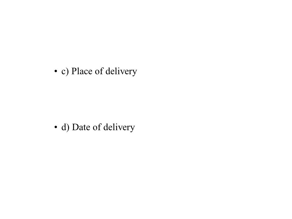 c) Place of delivery d) Date of delivery
