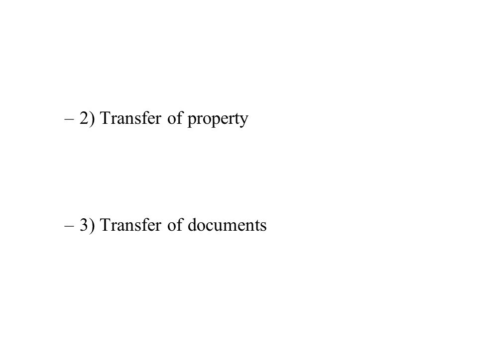 –2) Transfer of property –3) Transfer of documents