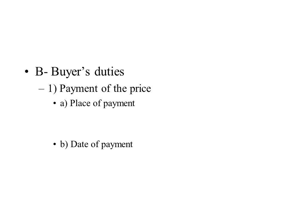 B- Buyers duties –1) Payment of the price a) Place of payment b) Date of payment