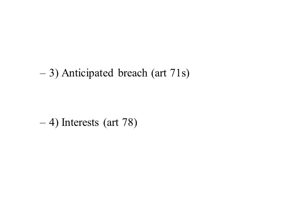 –3) Anticipated breach (art 71s) –4) Interests (art 78)