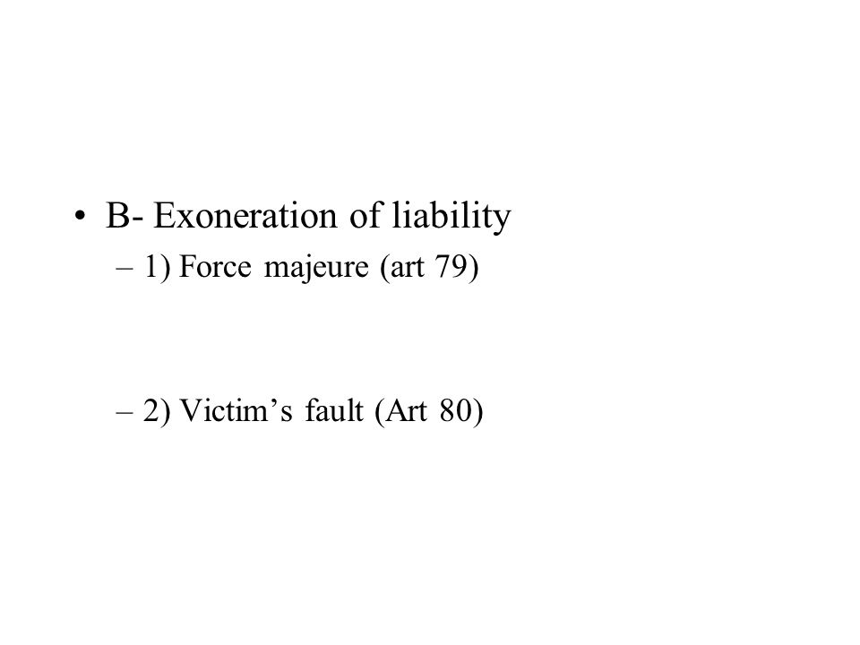 B- Exoneration of liability –1) Force majeure (art 79) –2) Victims fault (Art 80)
