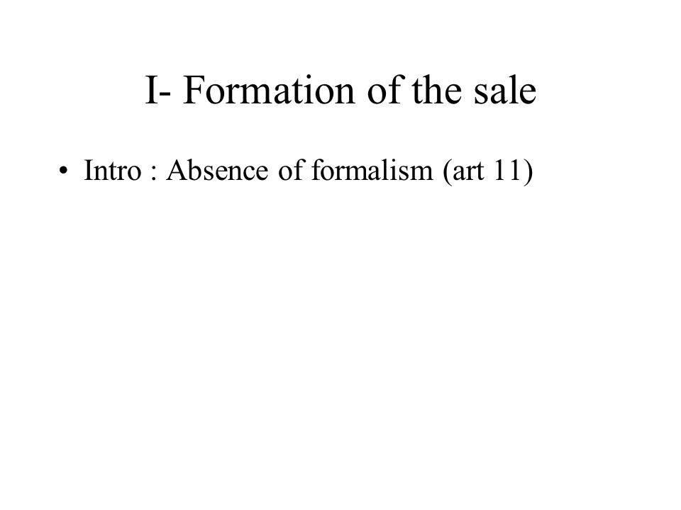 I- Formation of the sale Intro : Absence of formalism (art 11)