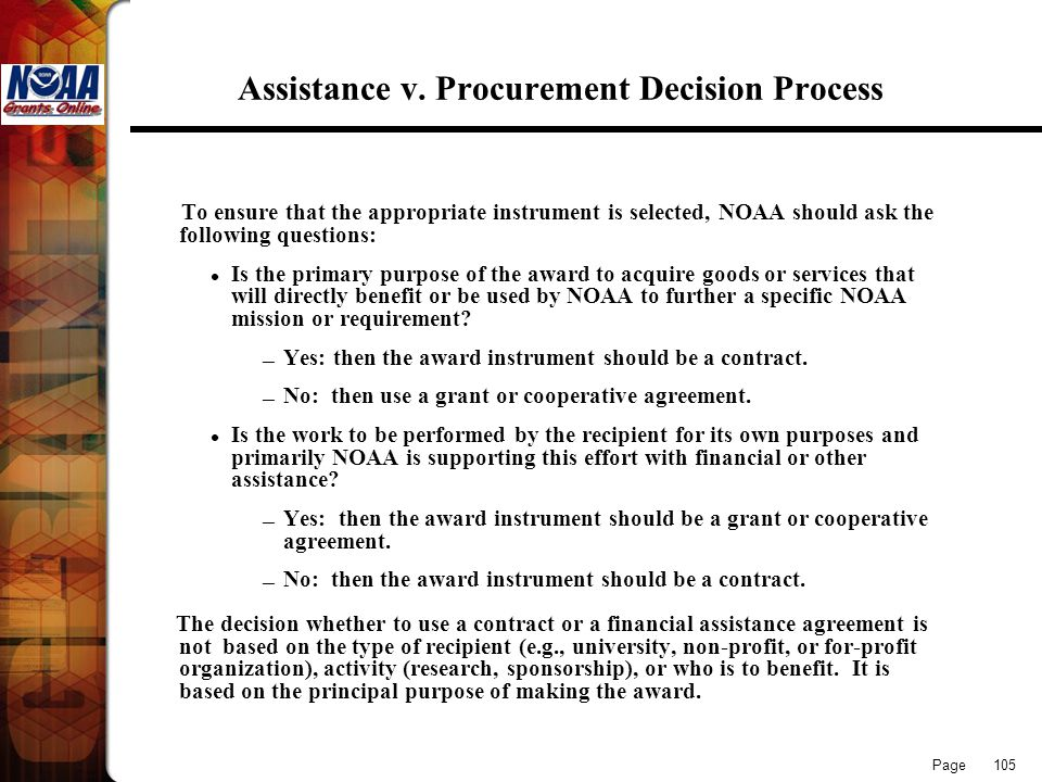 Page 105 Assistance v. Procurement Decision Process To ensure that the appropriate instrument is selected, NOAA should ask the following questions: Is