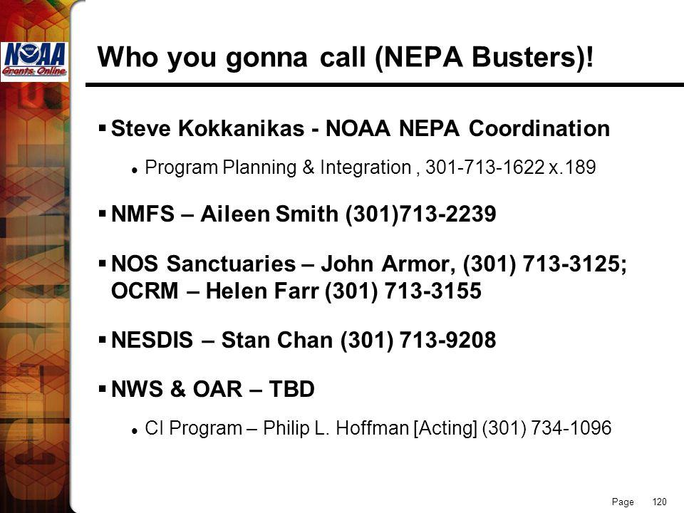 Page 120 Who you gonna call (NEPA Busters)! Steve Kokkanikas - NOAA NEPA Coordination Program Planning & Integration, 301-713-1622 x.189 NMFS – Aileen