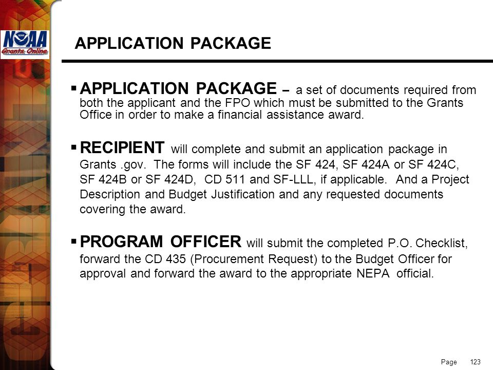 Page 123 APPLICATION PACKAGE APPLICATION PACKAGE – a set of documents required from both the applicant and the FPO which must be submitted to the Gran