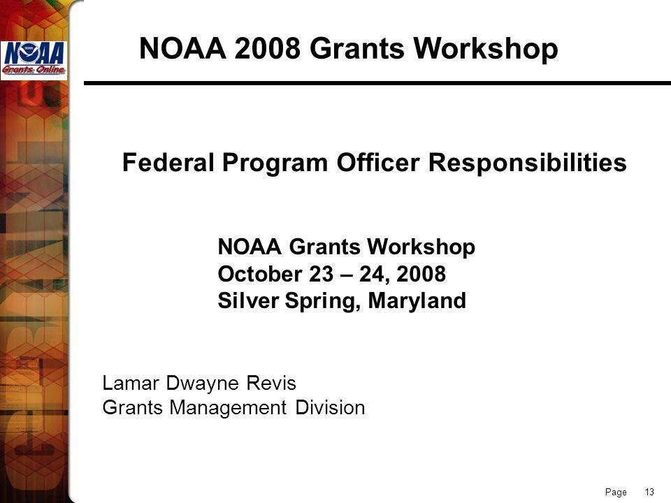 Page 13 NOAA 2008 Grants Workshop Federal Program Officer Responsibilities NOAA Grants Workshop October 23 – 24, 2008 Silver Spring, Maryland Lamar Dw