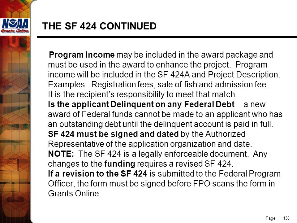 Page 136 THE SF 424 CONTINUED Program Income may be included in the award package and must be used in the award to enhance the project. Program income