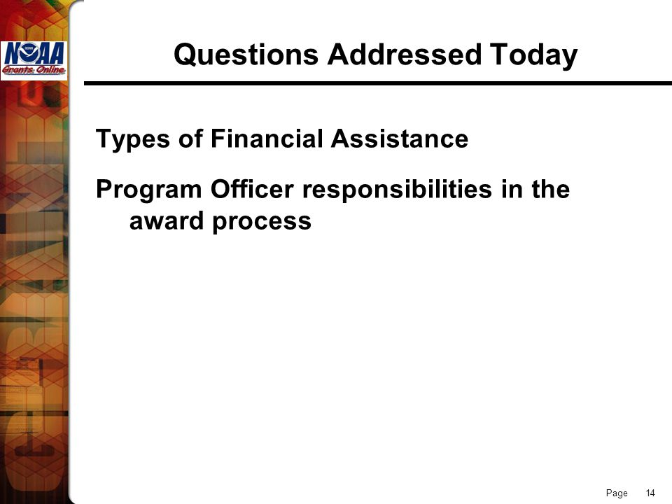 Page 14 Questions Addressed Today Types of Financial Assistance Program Officer responsibilities in the award process