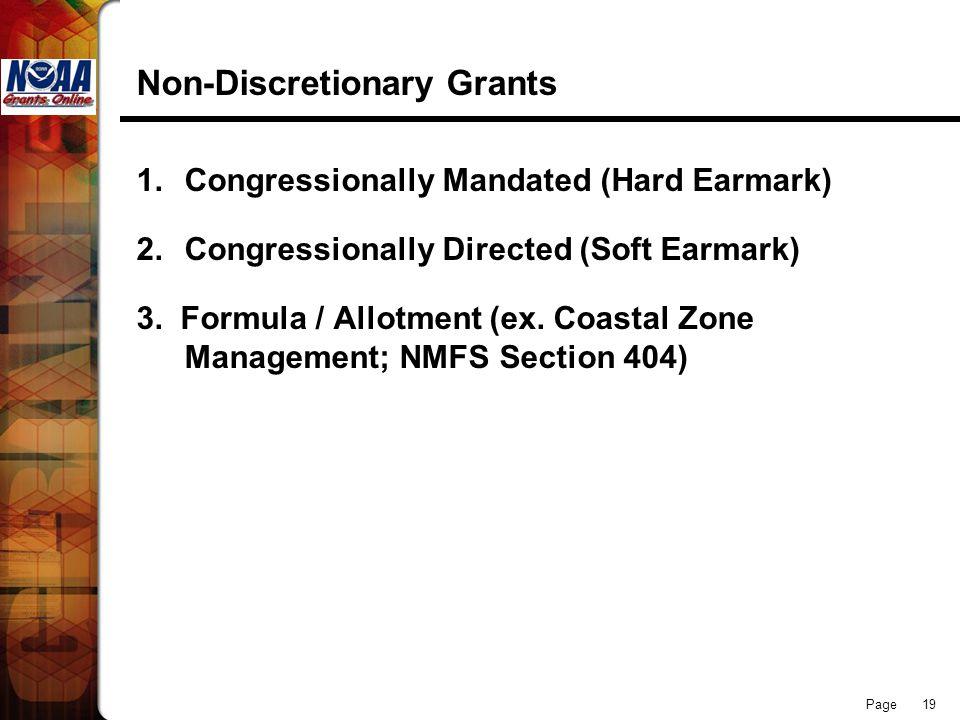 Page 19 Non-Discretionary Grants 1.Congressionally Mandated (Hard Earmark) 2.Congressionally Directed (Soft Earmark) 3. Formula / Allotment (ex. Coast