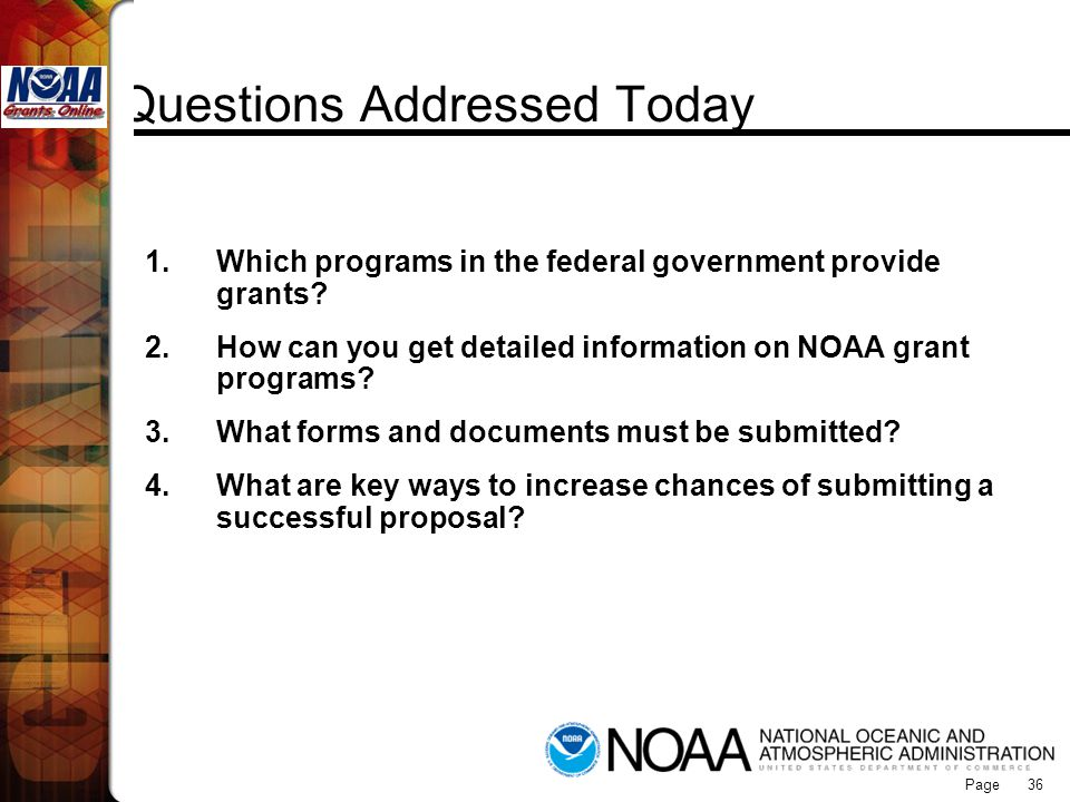 Page 36 Questions Addressed Today 1.Which programs in the federal government provide grants? 2.How can you get detailed information on NOAA grant prog