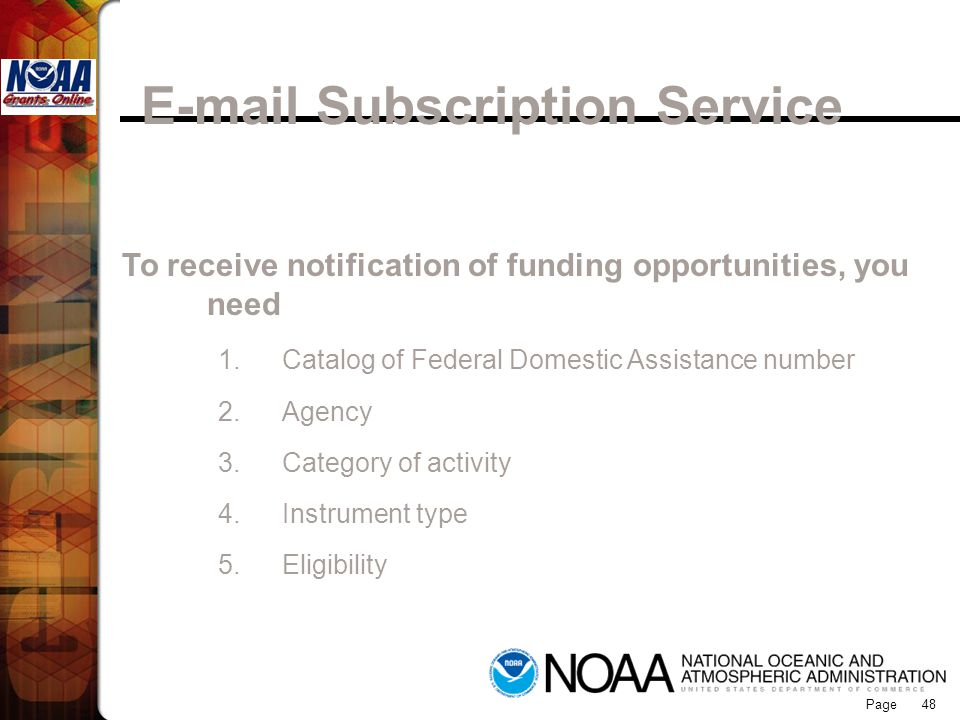 Page 48 To receive notification of funding opportunities, you need 1.Catalog of Federal Domestic Assistance number 2.Agency 3.Category of activity 4.I