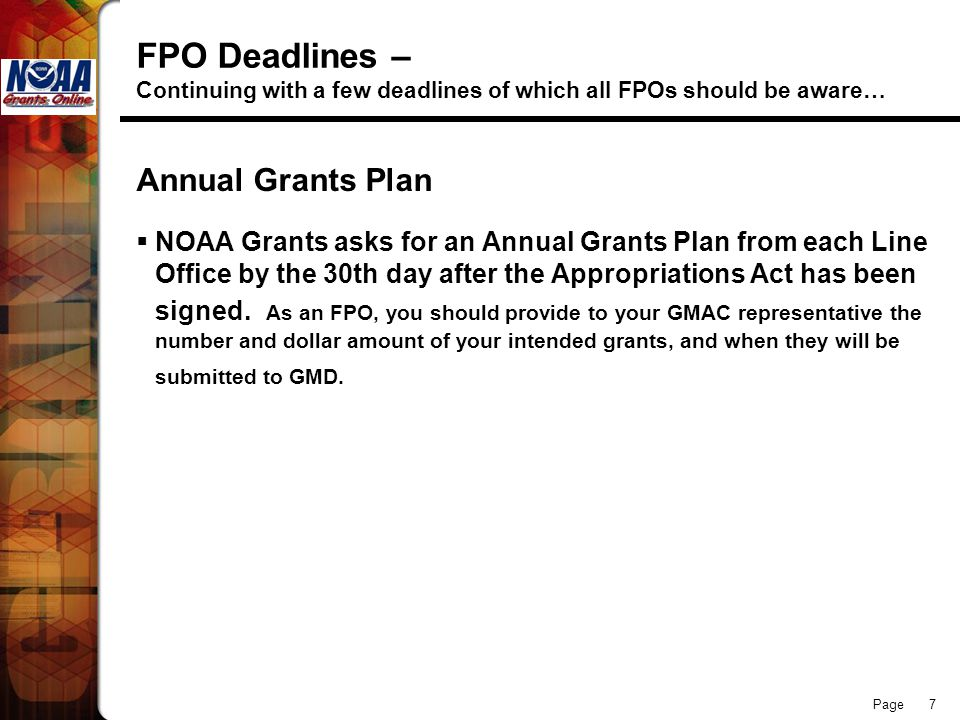 Page 7 FPO Deadlines – Continuing with a few deadlines of which all FPOs should be aware… Annual Grants Plan NOAA Grants asks for an Annual Grants Pla