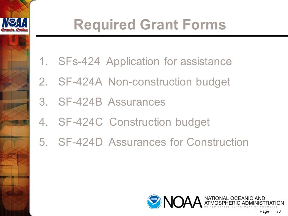 Page 70 1.SFs-424 Application for assistance 2.SF-424A Non-construction budget 3.SF-424B Assurances 4.SF-424C Construction budget 5.SF-424D Assurances