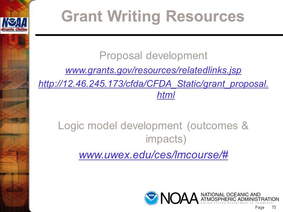 Page 75 Proposal development www.grants.gov/resources/relatedlinks.jsp http://12.46.245.173/cfda/CFDA_Static/grant_proposal. html Logic model developm