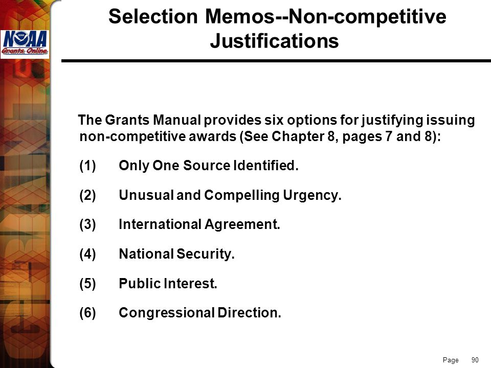 Page 90 Selection Memos--Non-competitive Justifications The Grants Manual provides six options for justifying issuing non-competitive awards (See Chap