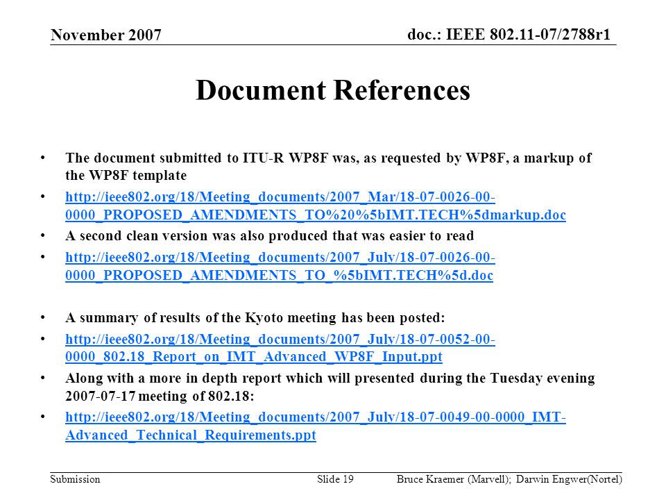 doc.: IEEE 802.11-07/2788r1 Submission November 2007 Bruce Kraemer (Marvell); Darwin Engwer(Nortel)Slide 19 Document References The document submitted
