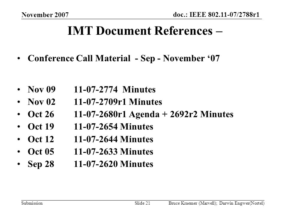 doc.: IEEE 802.11-07/2788r1 Submission November 2007 Bruce Kraemer (Marvell); Darwin Engwer(Nortel)Slide 21 IMT Document References – Conference Call