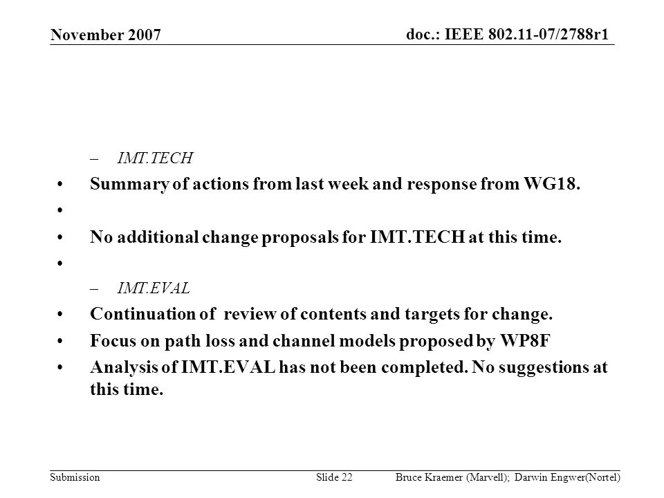 doc.: IEEE 802.11-07/2788r1 Submission November 2007 Bruce Kraemer (Marvell); Darwin Engwer(Nortel)Slide 22 –IMT.TECH Summary of actions from last wee