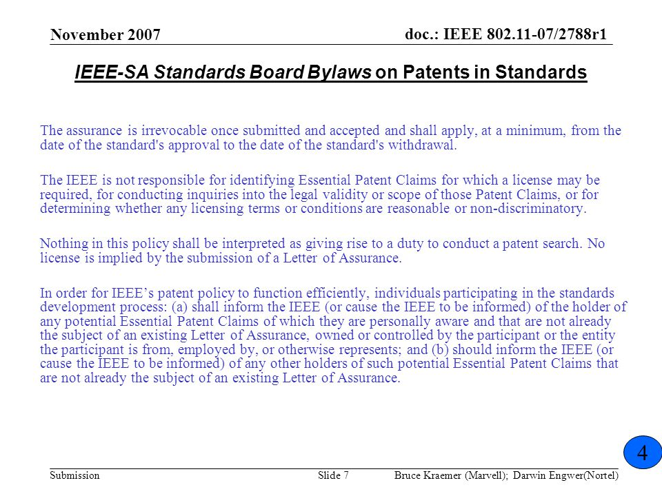 doc.: IEEE 802.11-07/2788r1 Submission November 2007 Bruce Kraemer (Marvell); Darwin Engwer(Nortel)Slide 7 The assurance is irrevocable once submitted and accepted and shall apply, at a minimum, from the date of the standard s approval to the date of the standard s withdrawal.