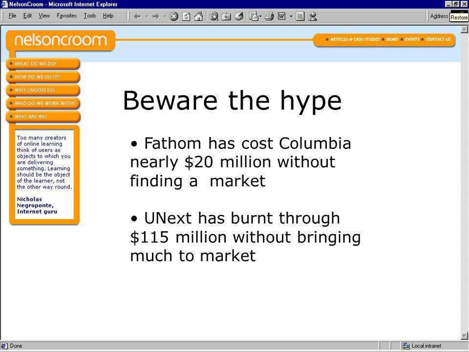 Fathom has cost Columbia nearly $20 million without finding a market UNext has burnt through $115 million without bringing much to market Beware the hype