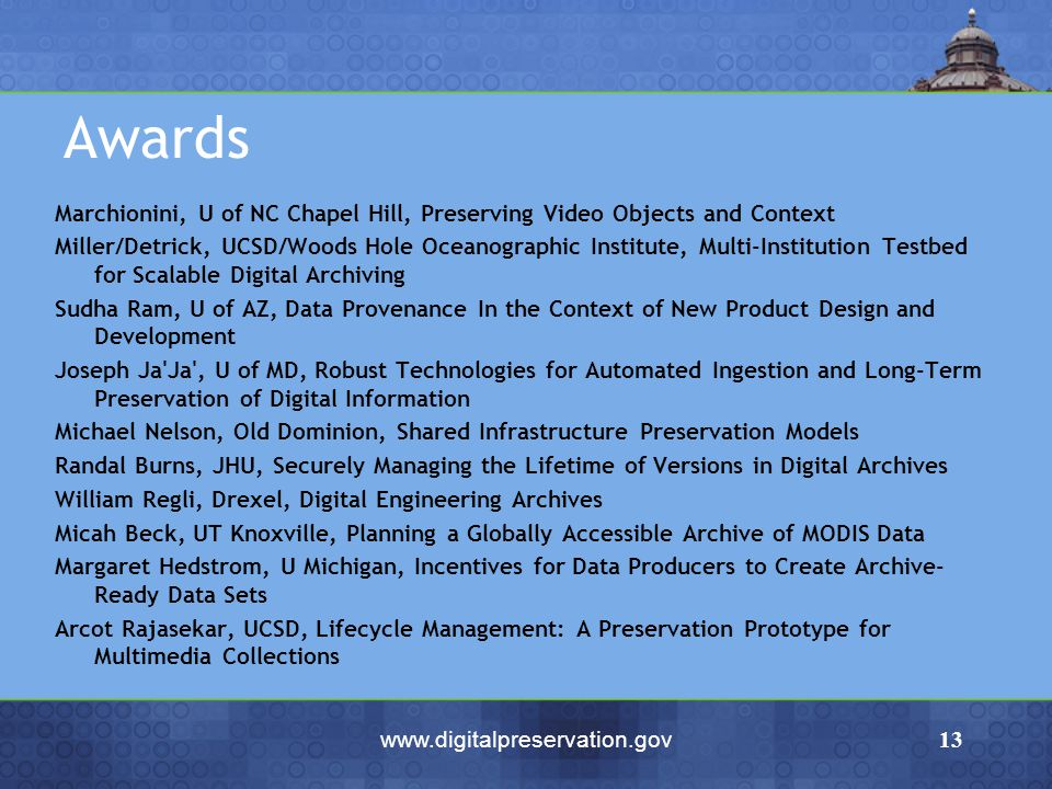 www.digitalpreservation.gov13 Awards Marchionini, U of NC Chapel Hill, Preserving Video Objects and Context Miller/Detrick, UCSD/Woods Hole Oceanograp