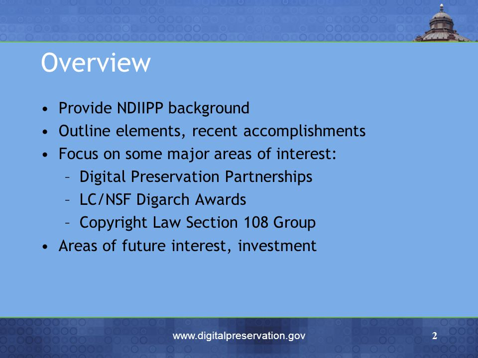 www.digitalpreservation.gov2 Overview Provide NDIIPP background Outline elements, recent accomplishments Focus on some major areas of interest: –Digit
