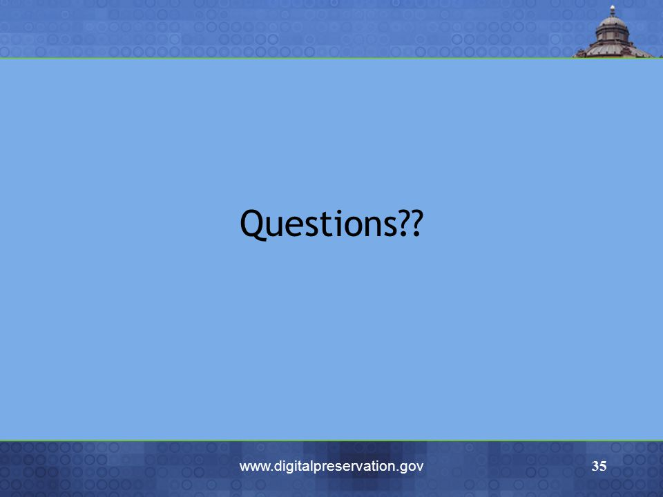 www.digitalpreservation.gov35 Questions??
