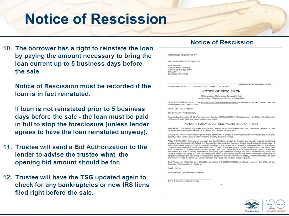 Notice of Rescission 10.The borrower has a right to reinstate the loan by paying the amount necessary to bring the loan current up to 5 business days before the sale.