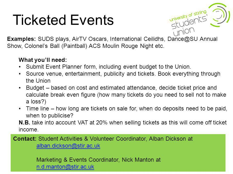 Ticketed Events Examples: SUDS plays, AirTV Oscars, International Ceilidhs, Dance@SU Annual Show, Colonels Ball (Paintball) ACS Moulin Rouge Night etc.