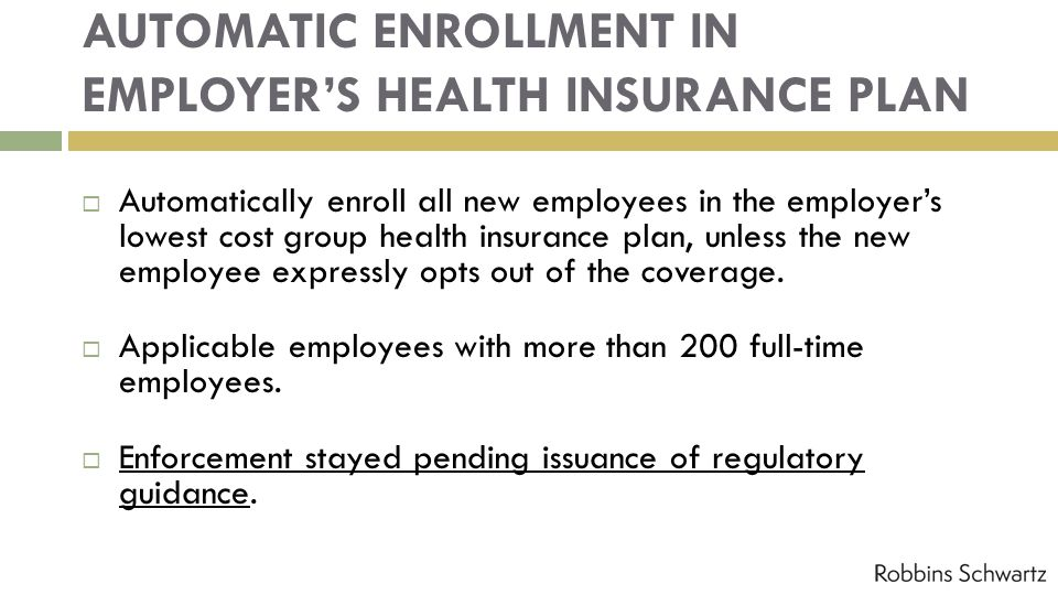AUTOMATIC ENROLLMENT IN EMPLOYERS HEALTH INSURANCE PLAN Automatically enroll all new employees in the employers lowest cost group health insurance pla