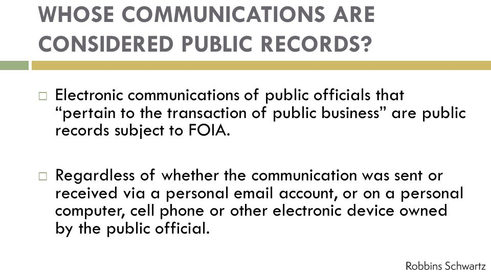 WHOSE COMMUNICATIONS ARE CONSIDERED PUBLIC RECORDS? Electronic communications of public officials that pertain to the transaction of public business a