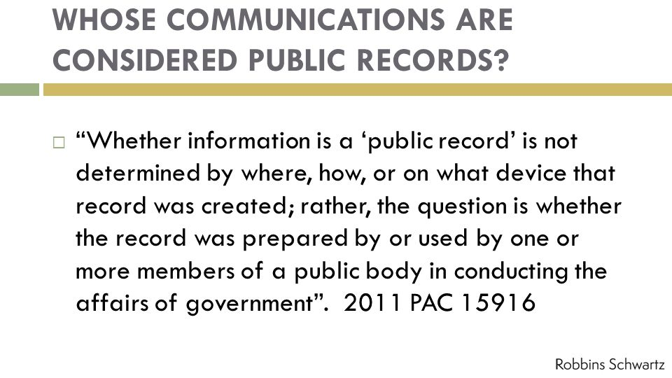 WHOSE COMMUNICATIONS ARE CONSIDERED PUBLIC RECORDS? Whether information is a public record is not determined by where, how, or on what device that rec