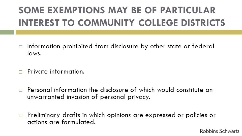 SOME EXEMPTIONS MAY BE OF PARTICULAR INTEREST TO COMMUNITY COLLEGE DISTRICTS Information prohibited from disclosure by other state or federal laws.