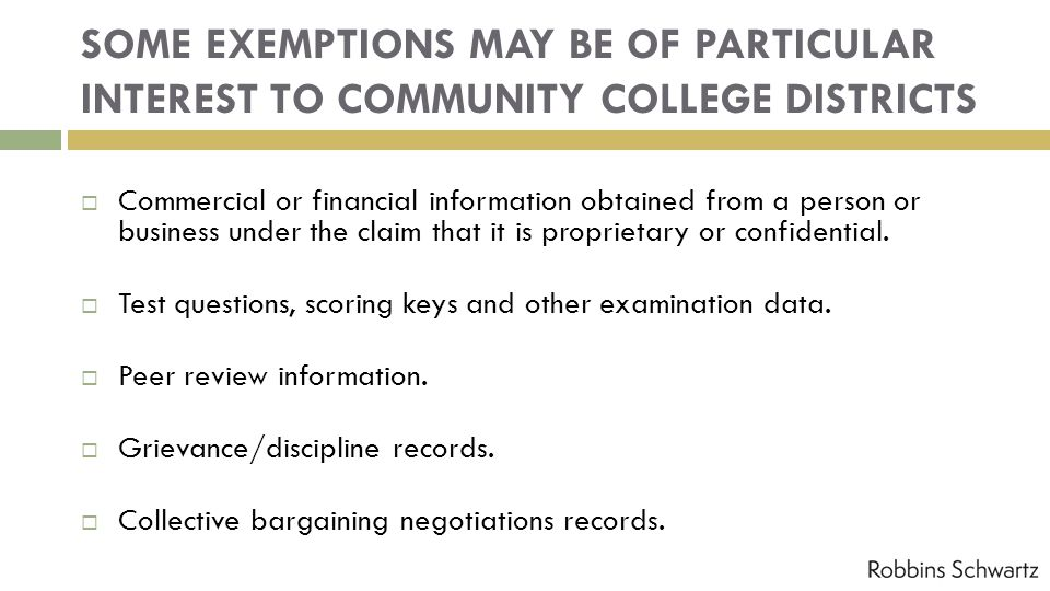 SOME EXEMPTIONS MAY BE OF PARTICULAR INTEREST TO COMMUNITY COLLEGE DISTRICTS Commercial or financial information obtained from a person or business un