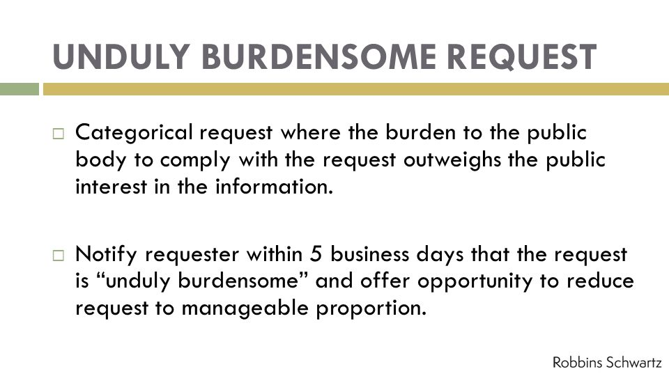 UNDULY BURDENSOME REQUEST Categorical request where the burden to the public body to comply with the request outweighs the public interest in the info