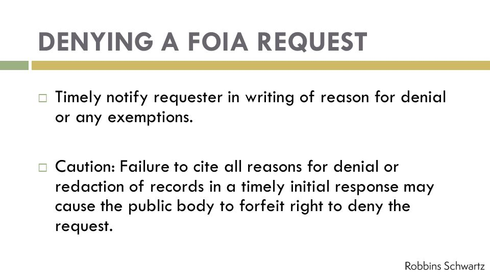 DENYING A FOIA REQUEST Timely notify requester in writing of reason for denial or any exemptions. Caution: Failure to cite all reasons for denial or r