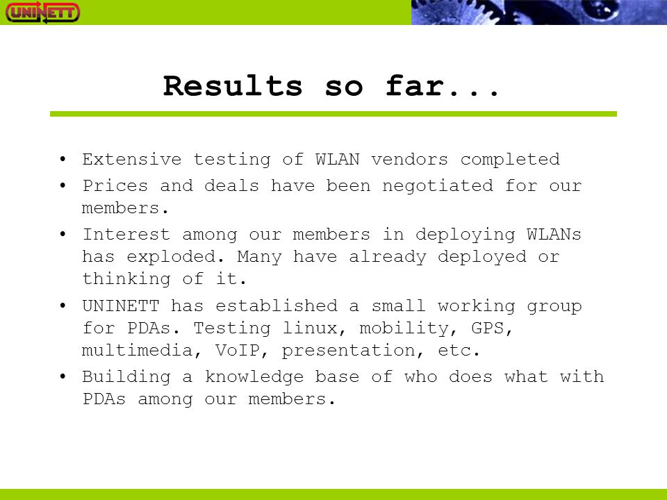 Results so far... Extensive testing of WLAN vendors completed Prices and deals have been negotiated for our members. Interest among our members in dep