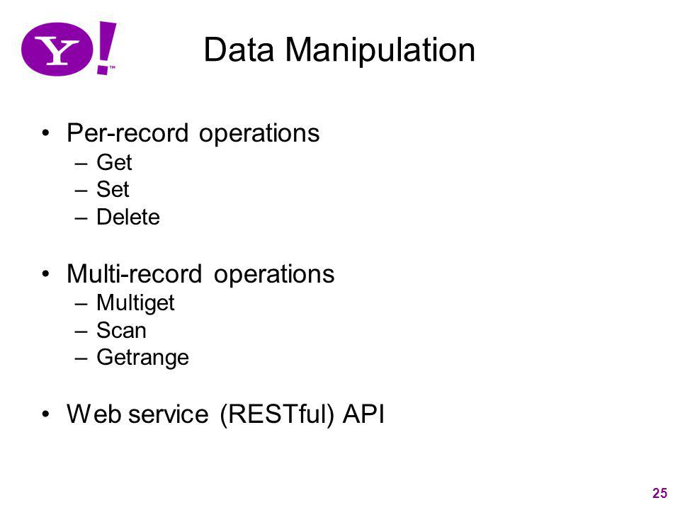 25 Data Manipulation Per-record operations –Get –Set –Delete Multi-record operations –Multiget –Scan –Getrange Web service (RESTful) API 25