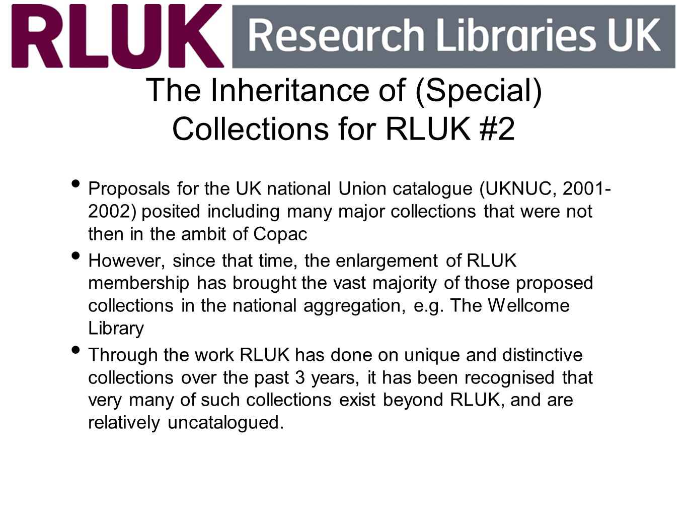 The Inheritance of (Special) Collections for RLUK #2 Proposals for the UK national Union catalogue (UKNUC, 2001- 2002) posited including many major co